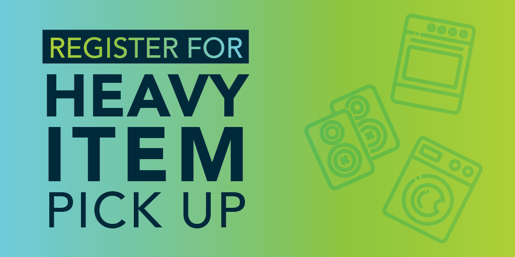 Register for the 2021 Heavy Item Pickup program starting 8 a.m. on May 25. Registration is open until 4 p.m. on June 1. Green and blue graphic with the words